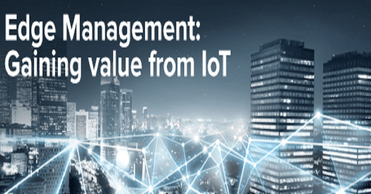Edge Management: Gaining value from IoT