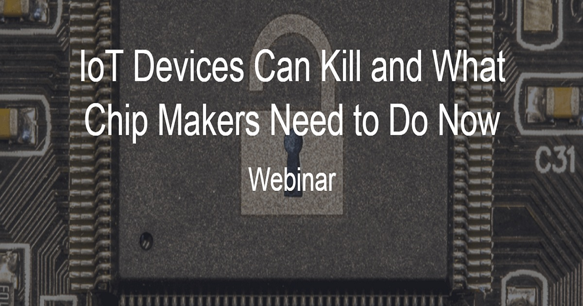IoT Devices Can Kill and What Chip Makers Need to Do Now