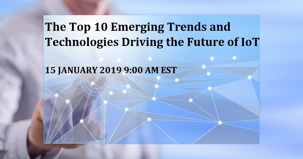 The Top 10 Emerging Trends and Technologies Driving the Future of IoT
