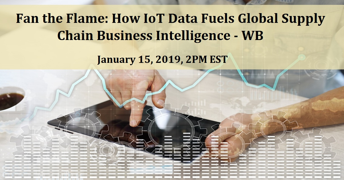Fan the Flame: How IoT Data Fuels Global Supply Chain Business Intelligence - WB