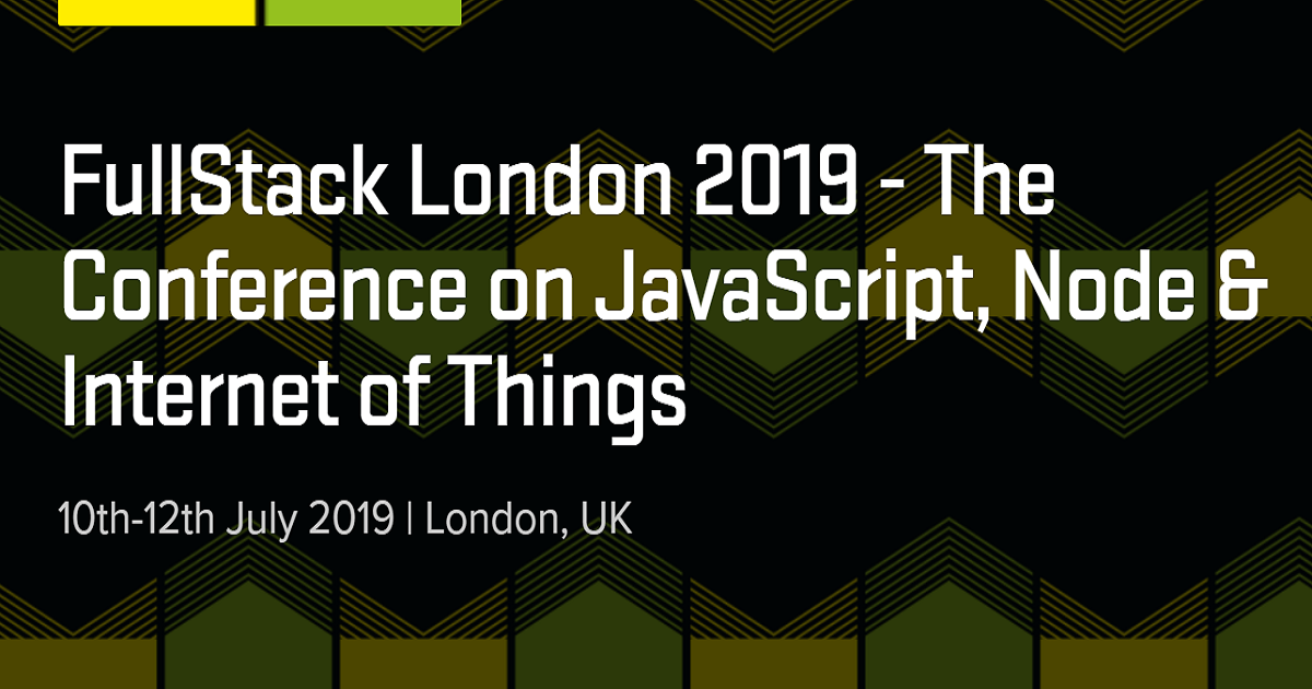 FullStack London 2019 - The Conference on JavaScript, Node & Internet of Things