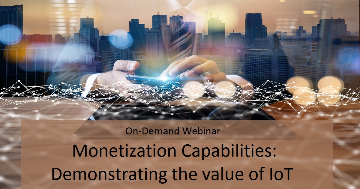 Monetization Capabilities: Demonstrating the value of IoT