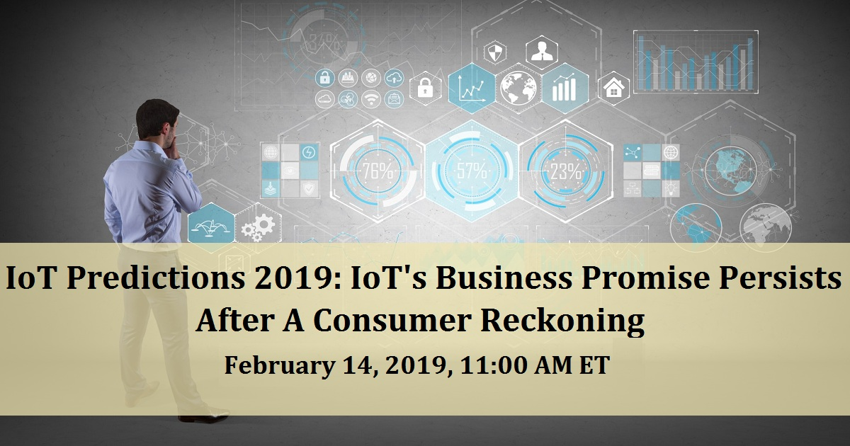 IoT Predictions 2019: IoT's Business Promise Persists After A Consumer Reckoning