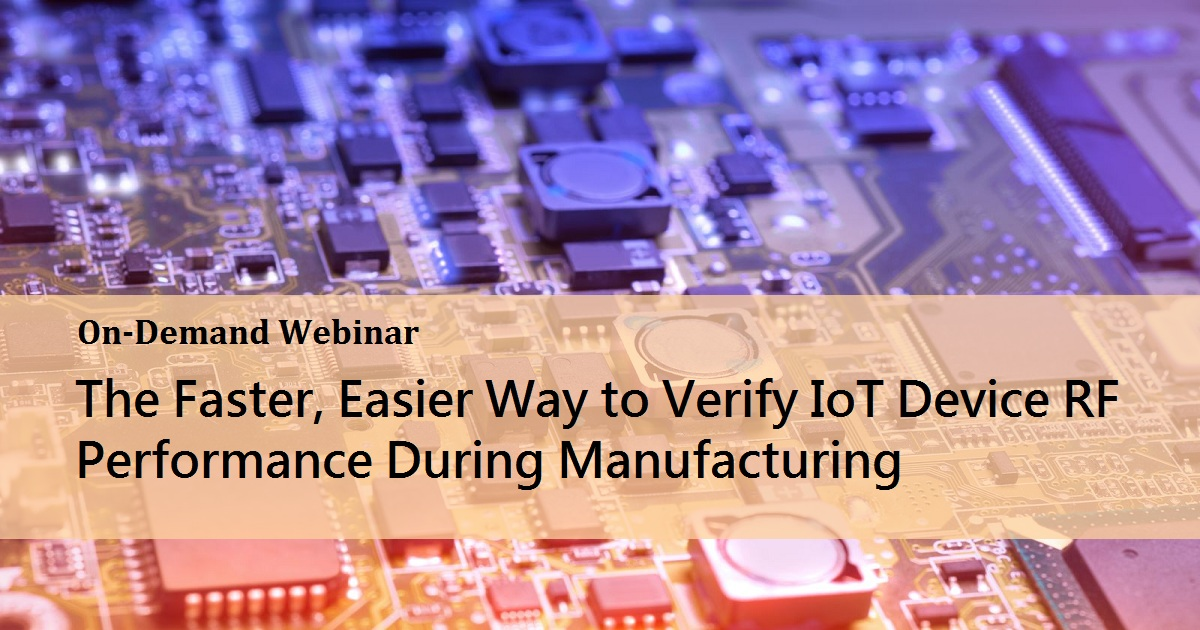 The Faster, Easier Way to Verify IoT Device RF Performance During Manufacturing