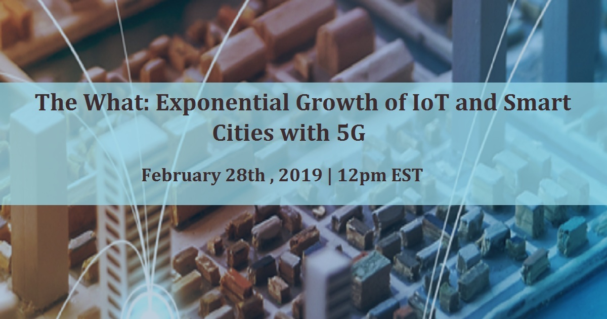 The What: Exponential Growth of IoT and Smart Cities with 5G
