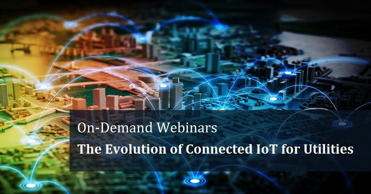 The Evolution of Connected IoT for Utilities