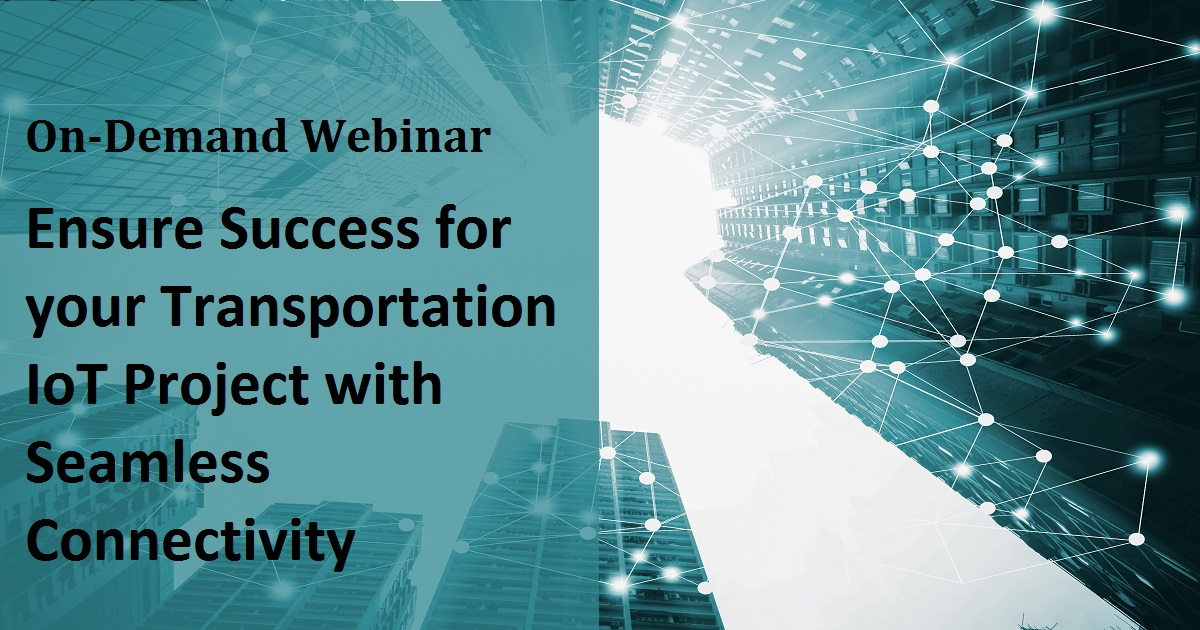 Ensure Success for your Transportation IoT Project with Seamless Connectivity