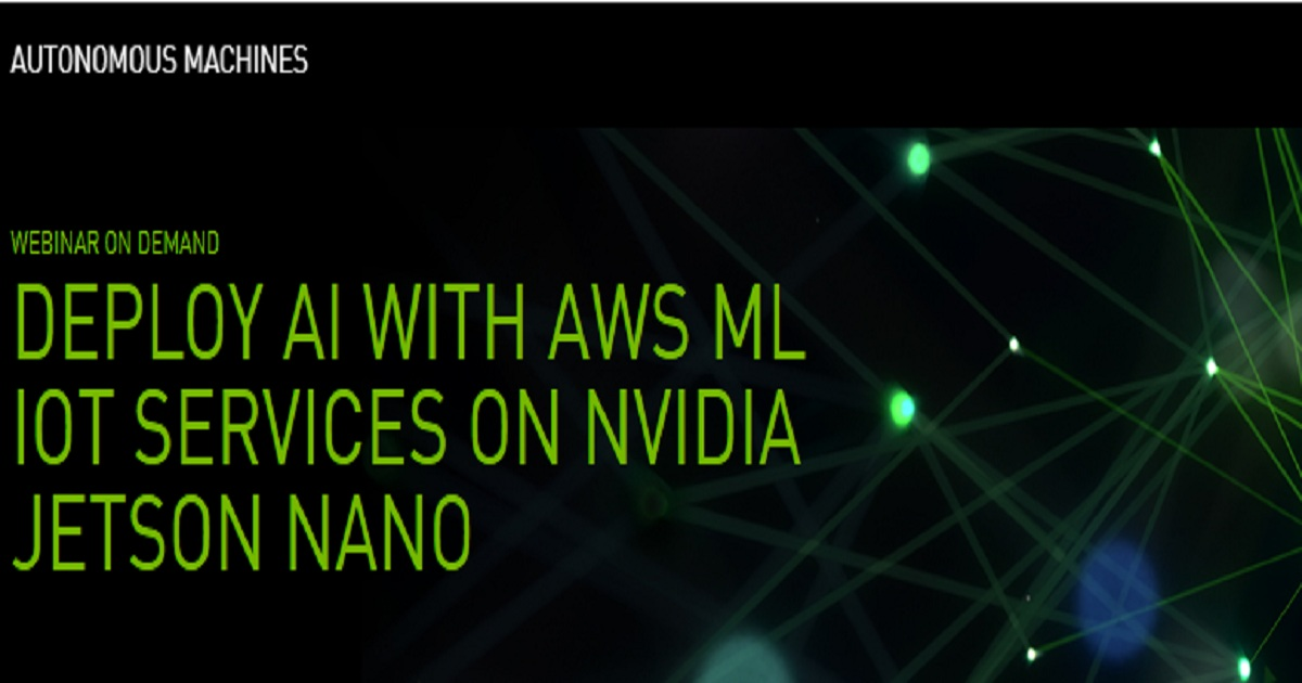 DEPLOY AI WITH AWS ML IOT SERVICES ON NVIDIA JETSON NANO