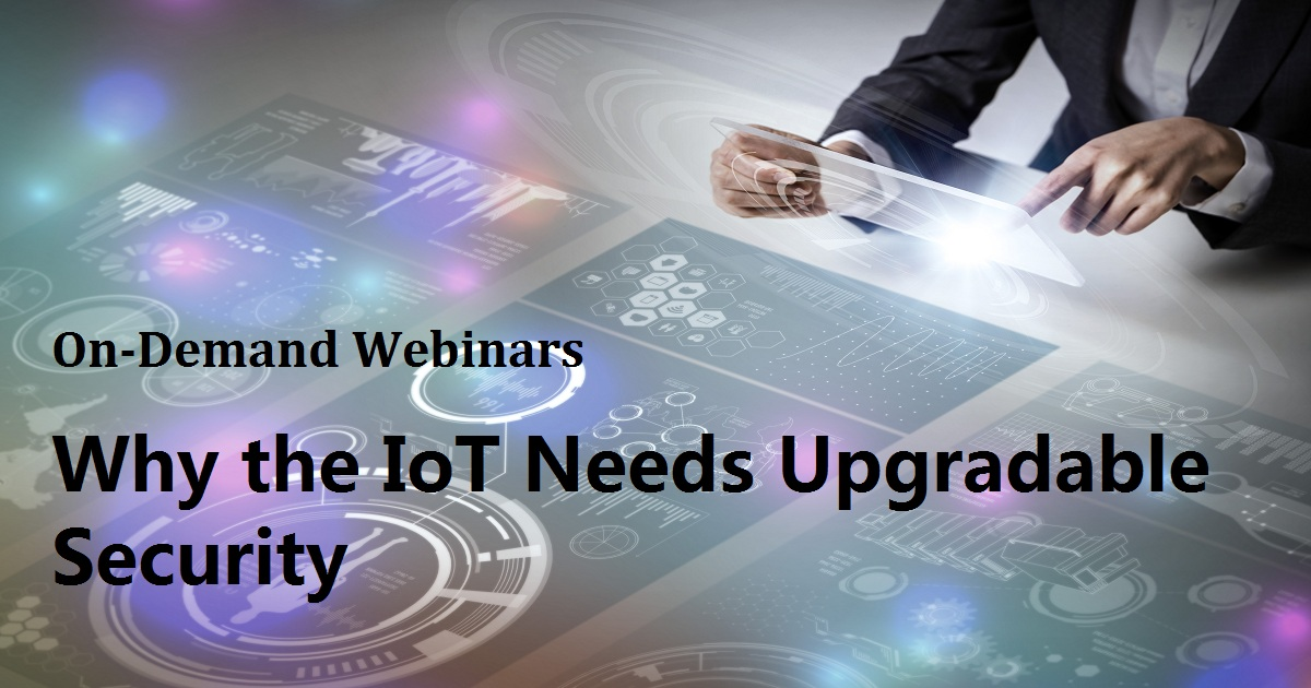 Why the IoT Needs Upgradable Security