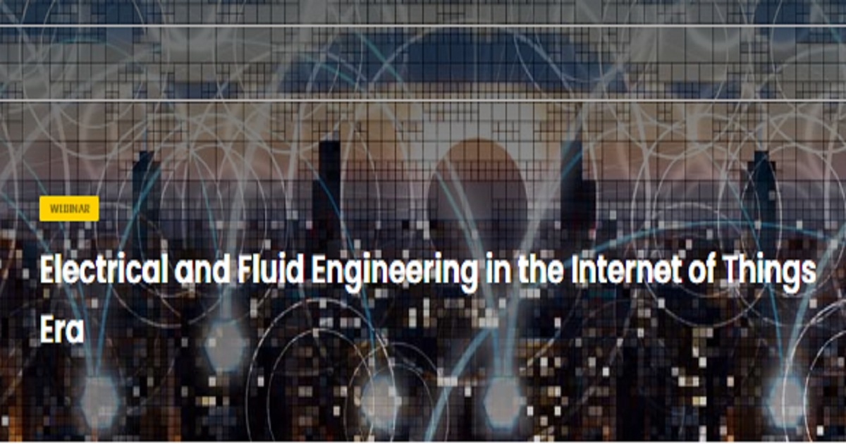 Electrical and Fluid Engineering in the Internet of Things Era