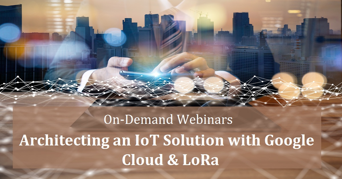 Architecting an IoT Solution with Google Cloud & LoRa