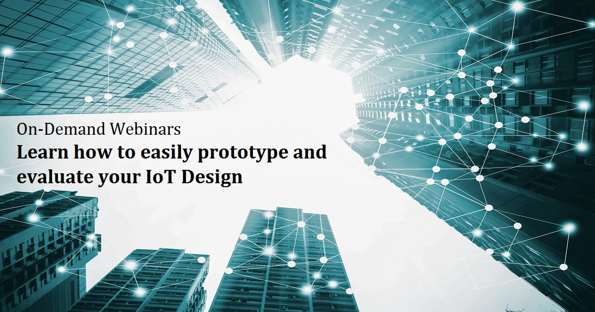 Learn how to easily prototype and evaluate your IoT Design