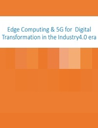 EDGE COMPUTING & 5G FOR DIGITAL TRANSFORMATION IN THE INDUSTRY4.0 ERA