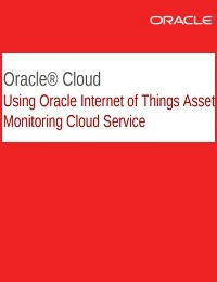 USING ORACLE INTERNET OF THINGS ASSET MONITORING CLOUD SERVICE