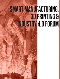 SMART MANUFACTURING, 3D PRINTING & INDUSTRY 4.0 FORUM