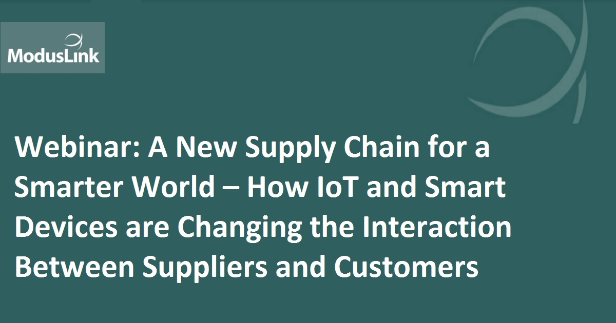 Webinar: A New Supply Chain for a Smarter World – How IoT and Smart Devices are Changing the Interaction Between Suppliers and Customers