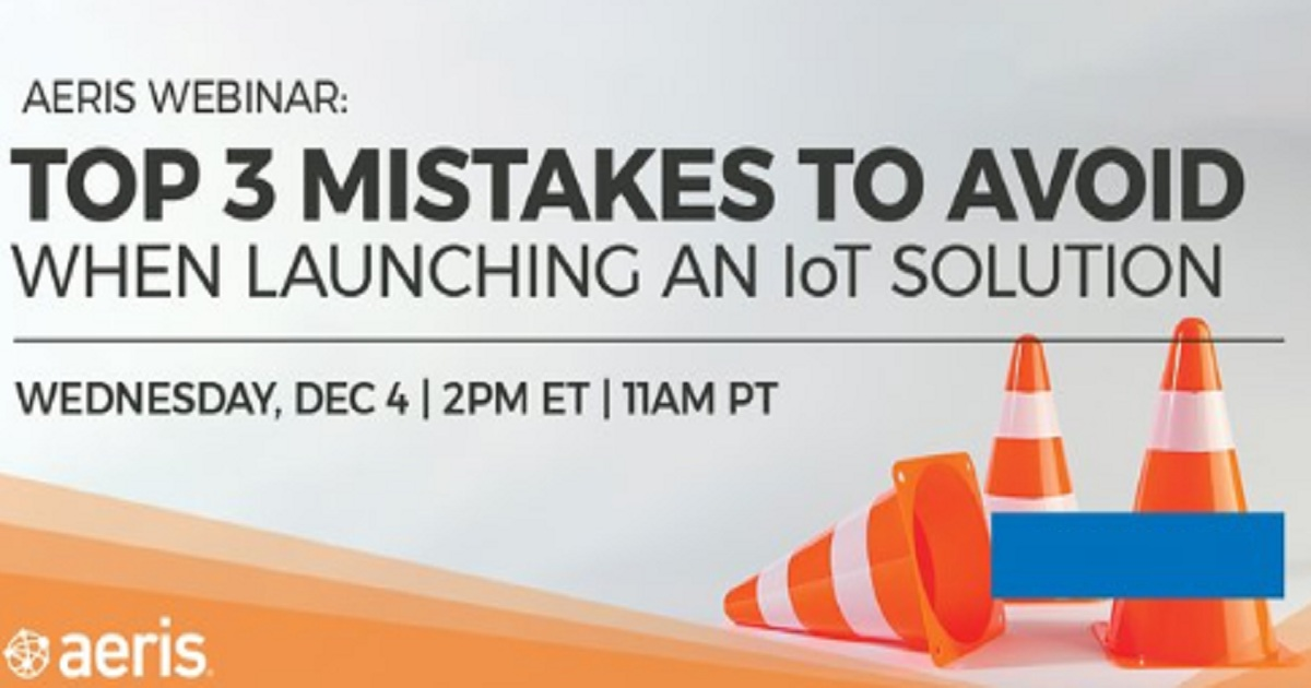Expert IoT Tech Talk on: Top 3 Mistakes to Avoid When Launching an IoT Solution