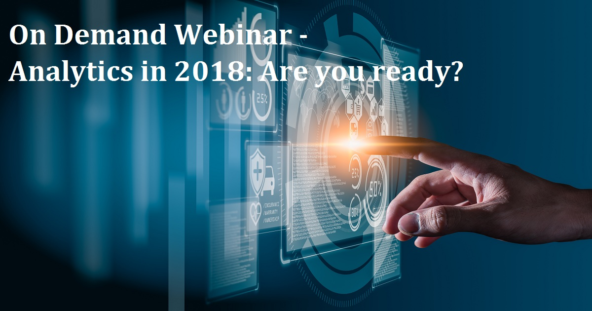 On Demand Webinar - Analytics in 2018: Are you ready?