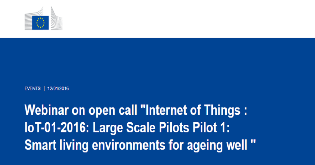 "Webinar on open call ""Internet of Things : IoT-01-2016: Large Scale Pilots Pilot 1: Smart living environments for ageing well"