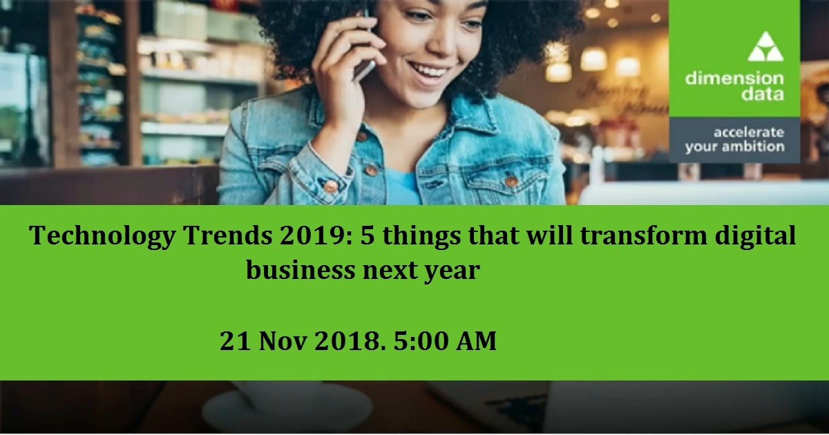 Technology Trends 2019: 5 things that will transform digital business next year