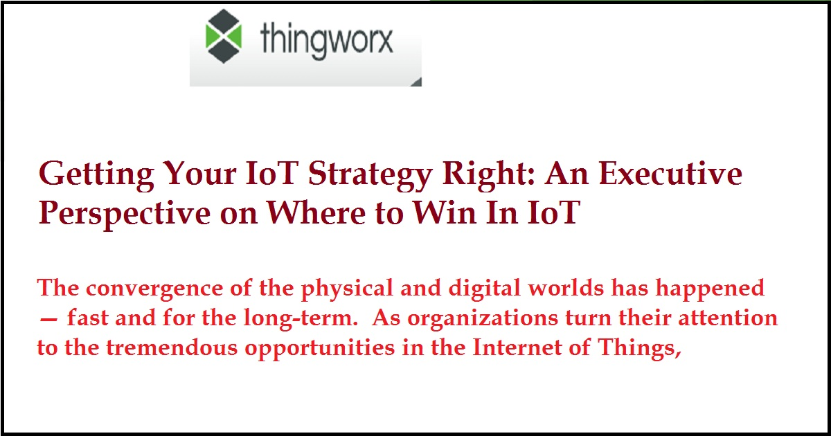 Getting Your IoT Strategy Right: An Executive Perspective on Where to Win In IoT
