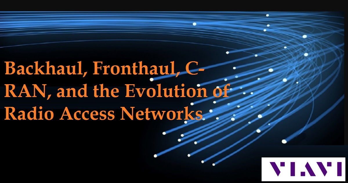 Backhaul, Fronthaul, C-RAN, and the Evolution of Radio Access Networks