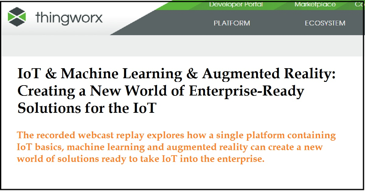 IoT & Machine Learning & Augmented Reality: Creating a New World of Enterprise-Ready Solutions for the IoT