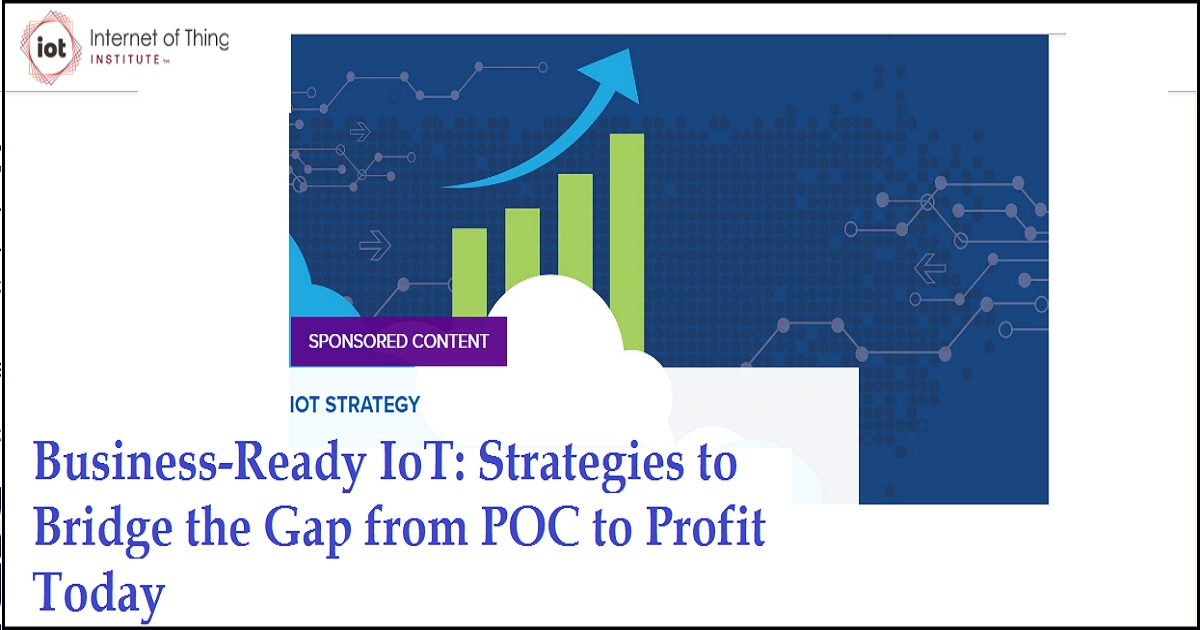 Business-Ready IoT: Strategies to Bridge the Gap from POC to Profit Today