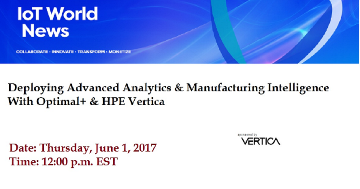 Deploying Advanced Analytics & Manufacturing Intelligence With Optimal+ & HPE Vertica