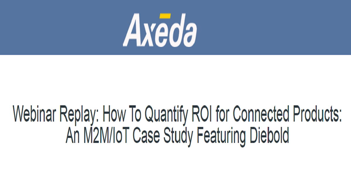 How to Quantify ROI for Connected Products: An M2M/IoT Case Study Featuring Diebold