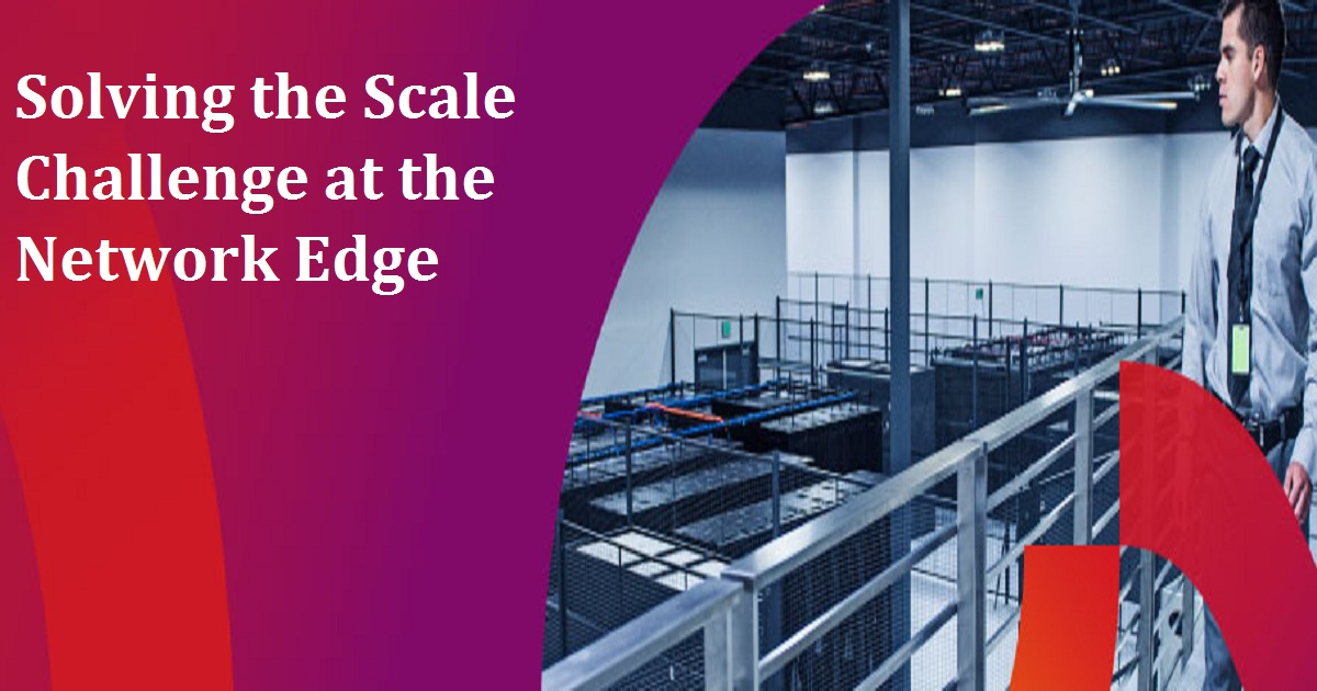 Solving the Scale Challenge at the Network Edge