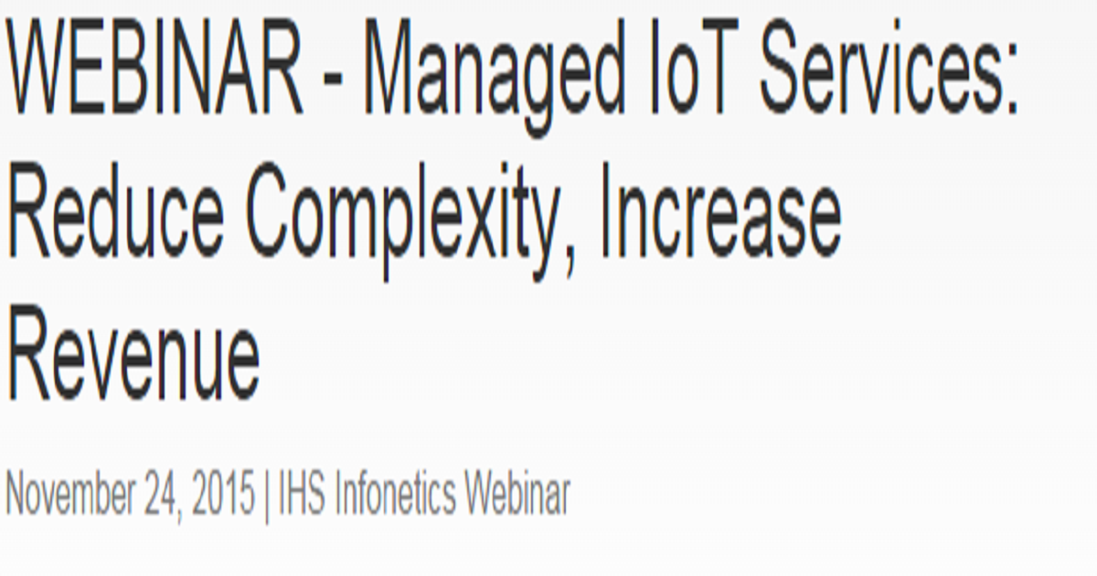 Managed IoT Services: Reduce Complexity, Increase Revenue