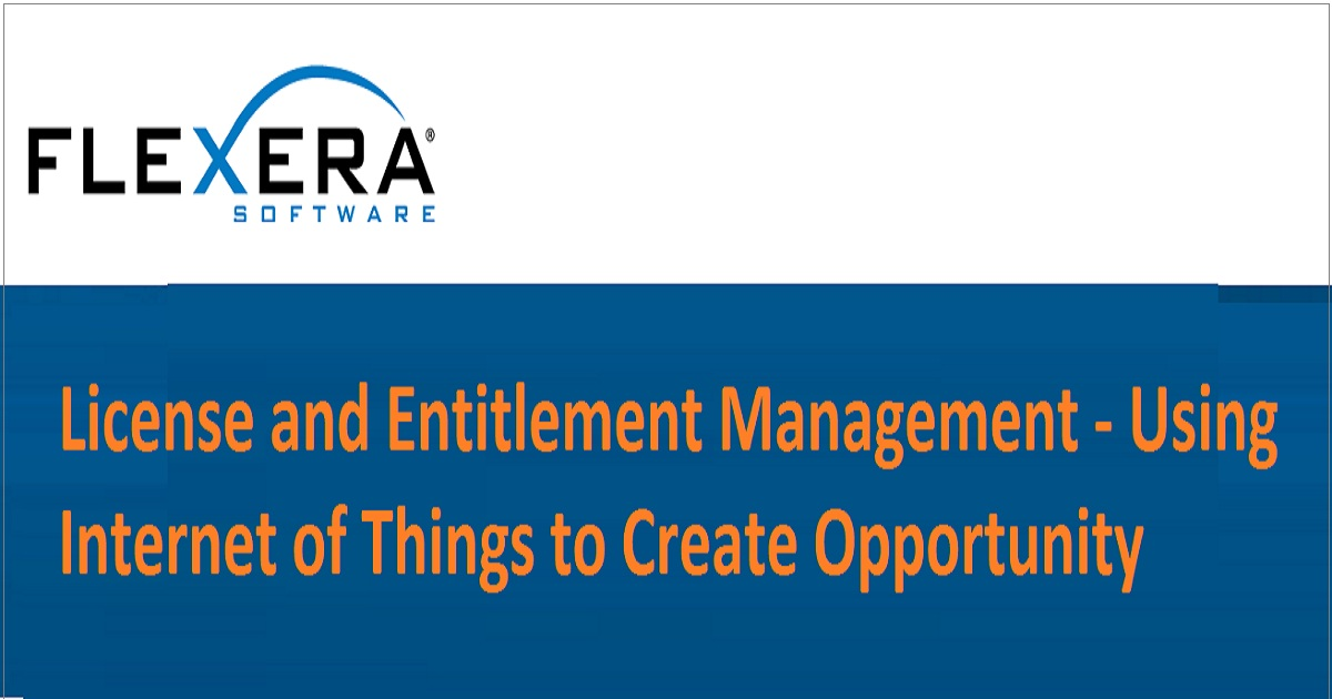 License and Entitlement Management - Using Internet of Things to Create Opportunity