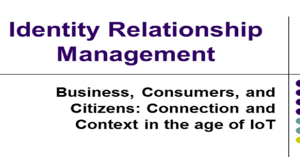 Identity Relationship Management: Connection and Context in the Age of IoT