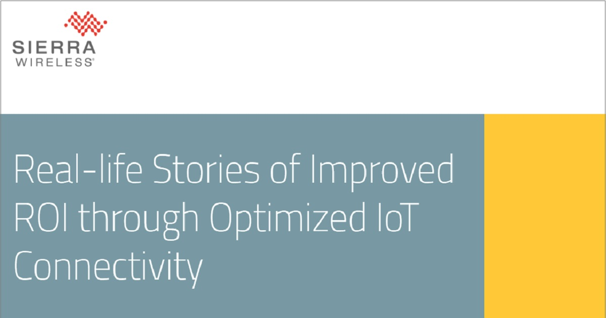 Real-life Stories of Improved ROI through Optimized IoT Connectivity
