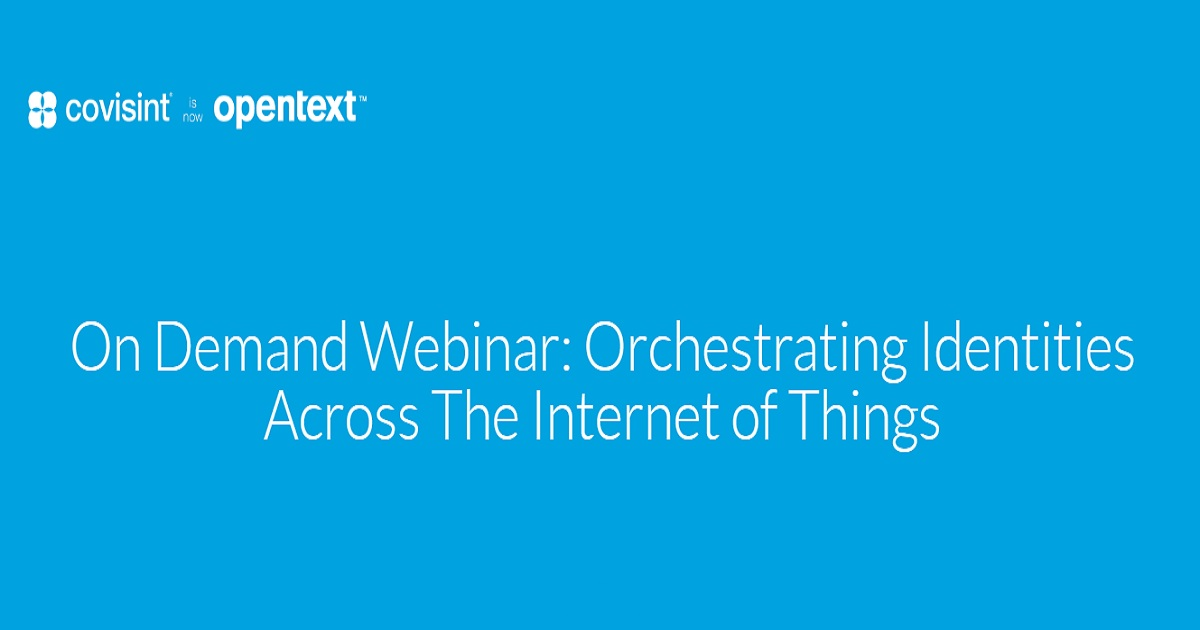 On Demand Webinar: Orchestrating Identities Across the Internet of Things