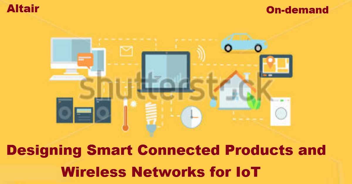 Designing Smart Connected Products and Wireless Networks for IoT