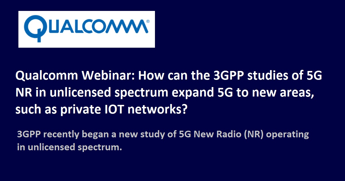 How can the 3GPP studies of 5G NR in unlicensed spectrum expand 5G to new areas, such as private IOT networks?