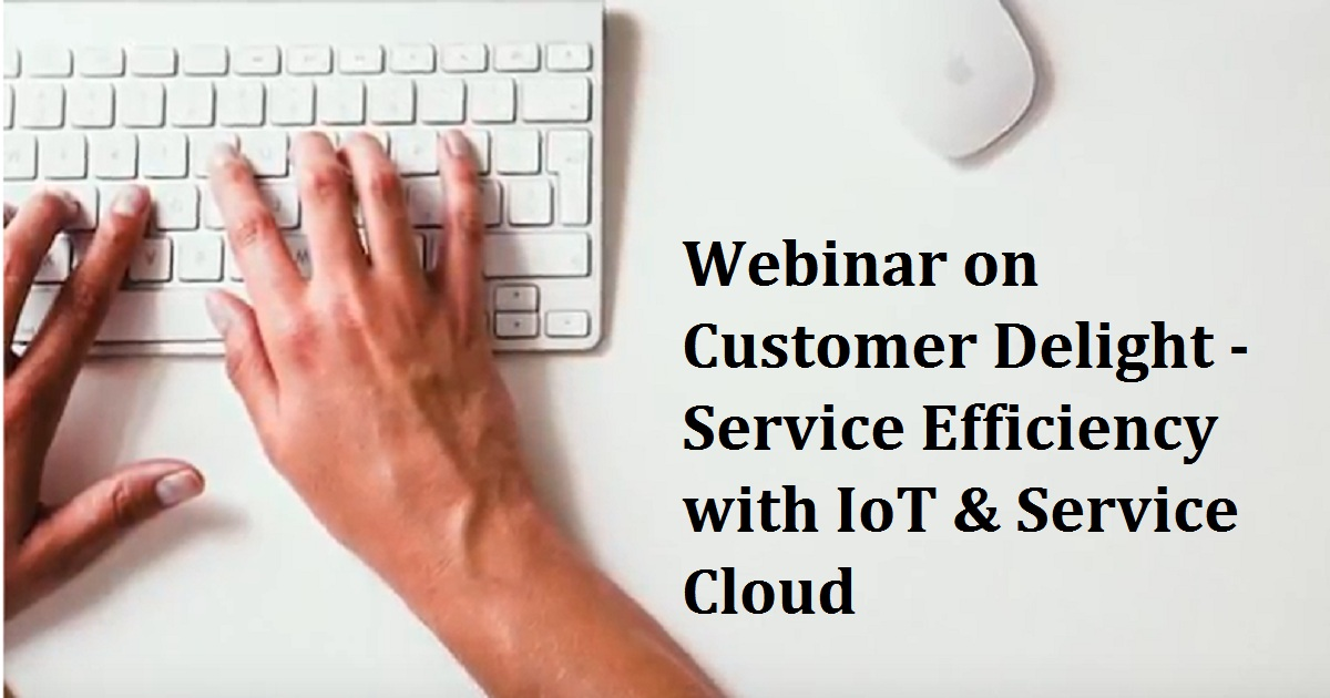 Webinar on Customer Delight - Service Efficiency with IoT & Service Cloud