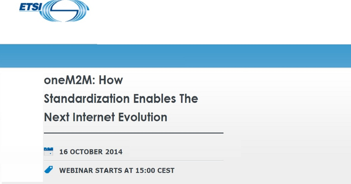oneM2M: How Standardization Enables The Next Internet Evolution