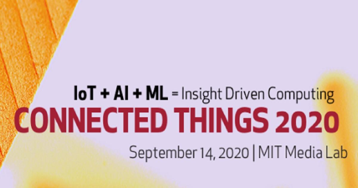 CONNECTED THINGS 2020: MIT ENTERPRISE FORUM CAMBRIDGE