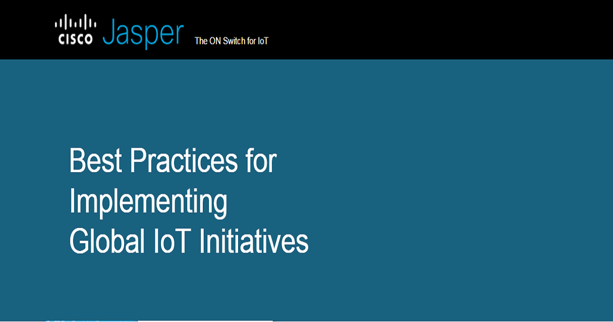 Best Practices for Implementing Global IoT Initiatives