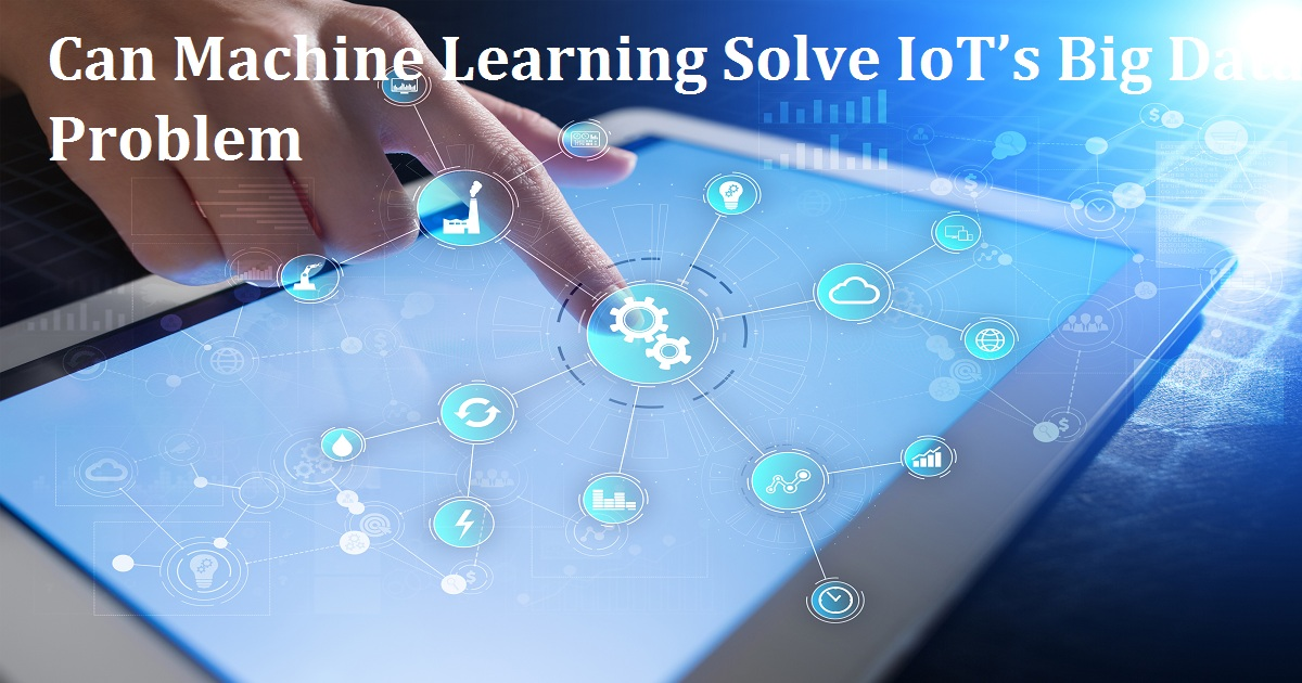 Can Machine Learning Solve IoT's Big Data Problem