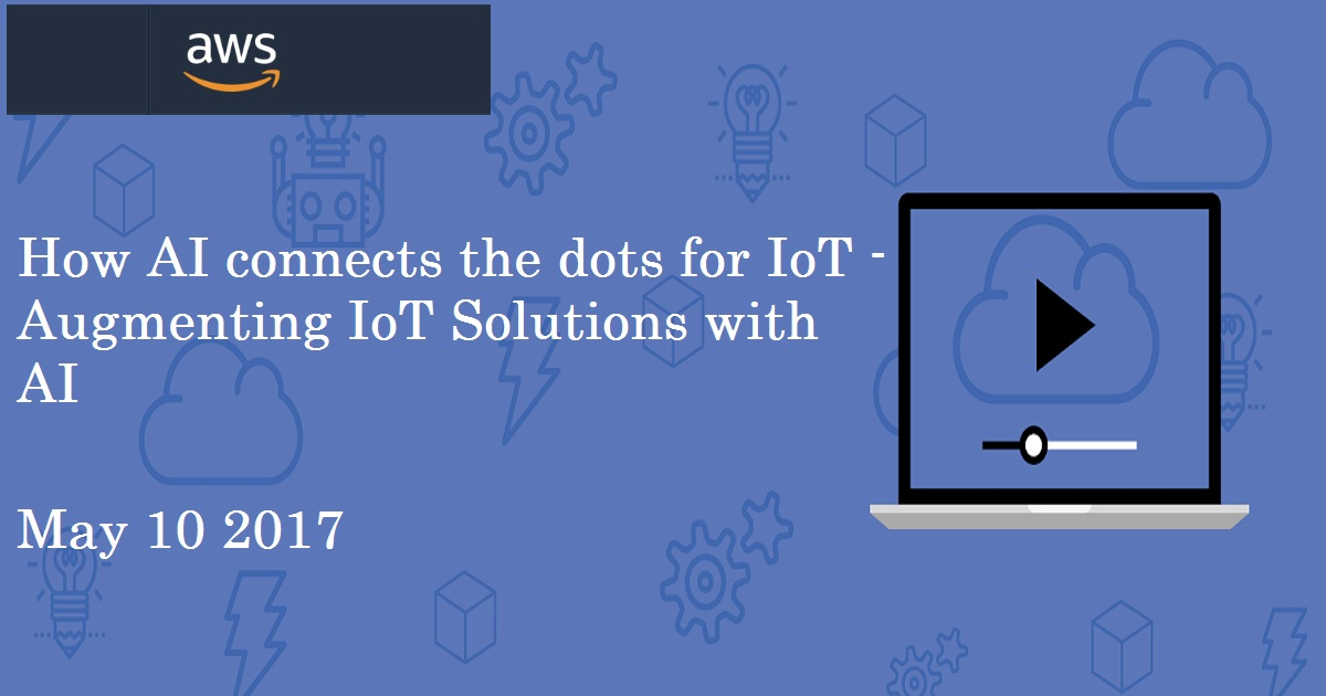How AI connects the dots for IoT - Augmenting IoT Solutions with AI
