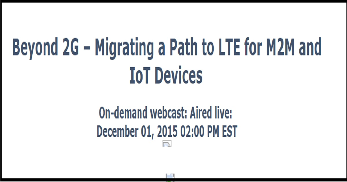 Beyond 2G – Migrating a Path to LTE for M2M and IoT Devices