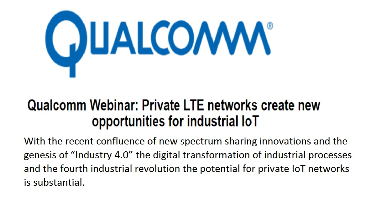 Qualcomm Webinar: Private LTE networks create new opportunities for industrial IoT