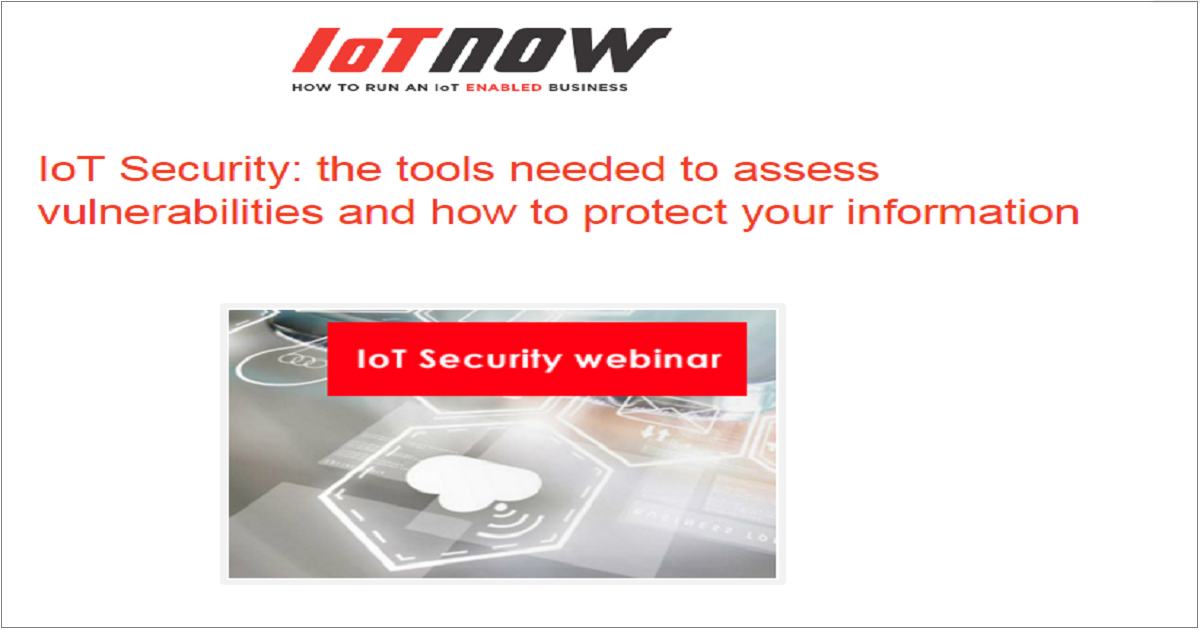 IoT Security: the tools needed to assess vulnerabilities and how to protect your information