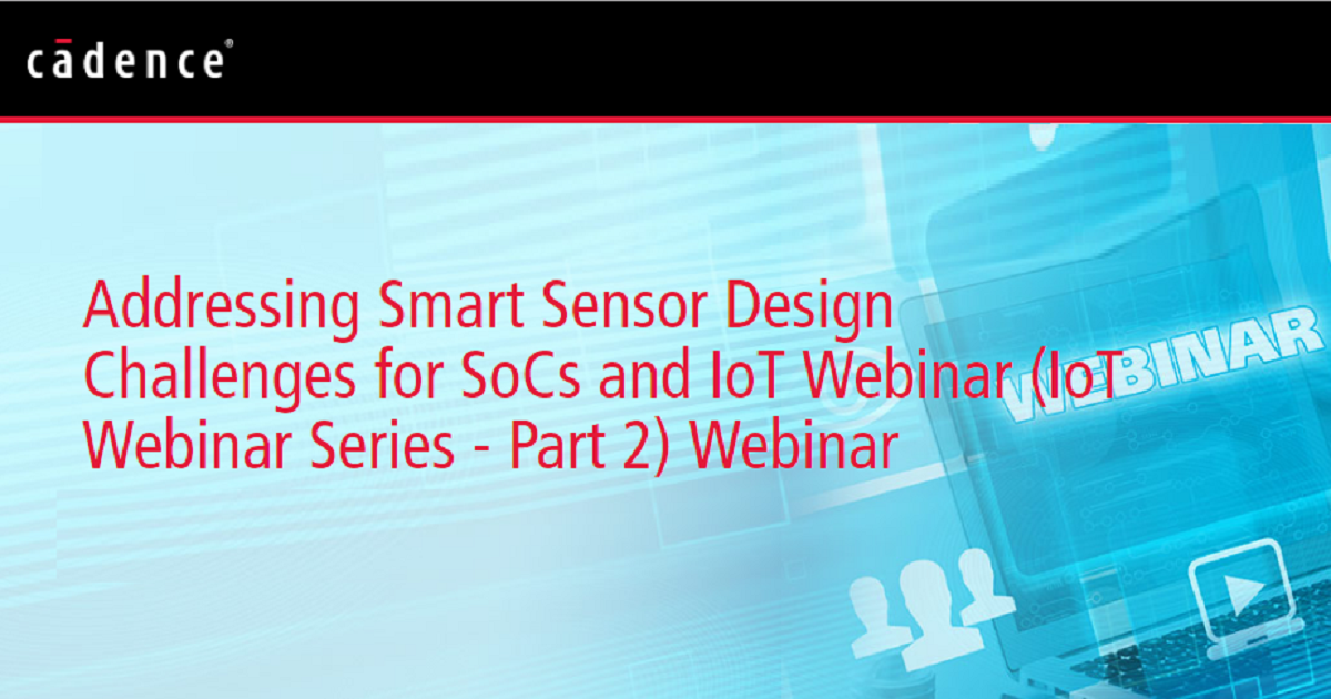 Addressing Smart Sensor Design Challenges for SoCs and IoT Webinar