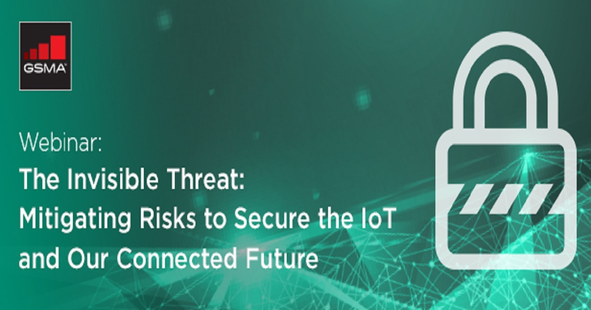 On Demand Webinar: The Invisible Threat – Mitigating Risks to Secure the IoT and Our Connected Future