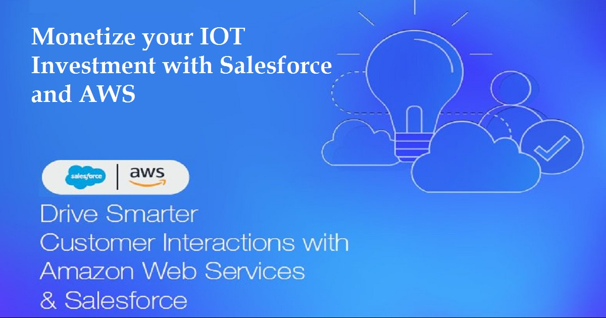 Monetize your IOT Investment with Salesforce and AWS